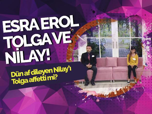 Esra Erol'da Tolga Nilay'ı affetti mi!