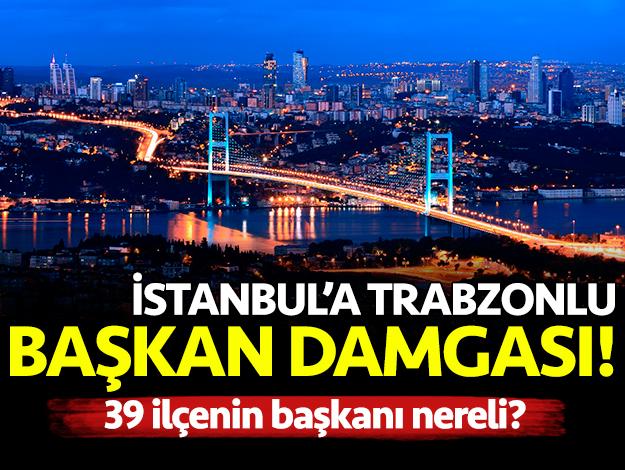 İstanbul'a Trabzonlu başkan damgası