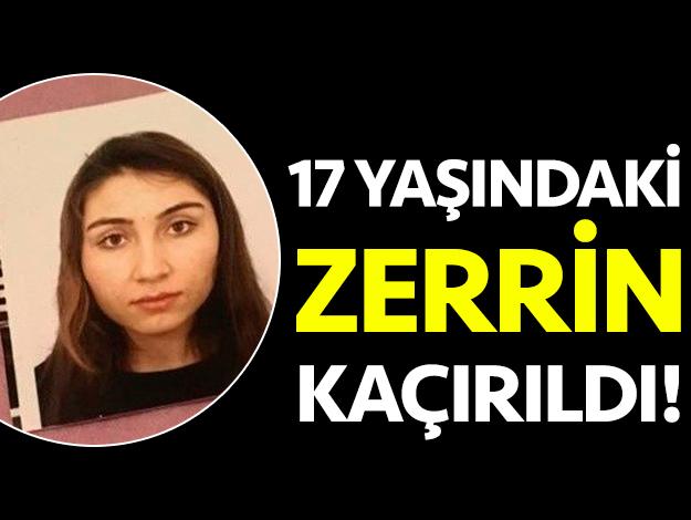 Okula giden 17 yaşındaki Zerrin kaçırıldı!