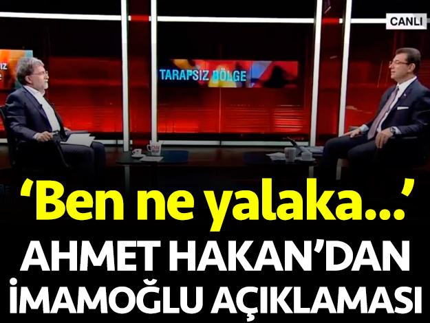 Ahmet Hakan'dan Ekrem İmamoğlu açıklaması: Ben ne yalaka...