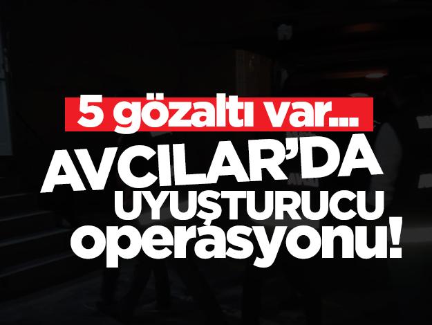 Avcılar'da uyuşturucu operasyonu: 5 gözaltı