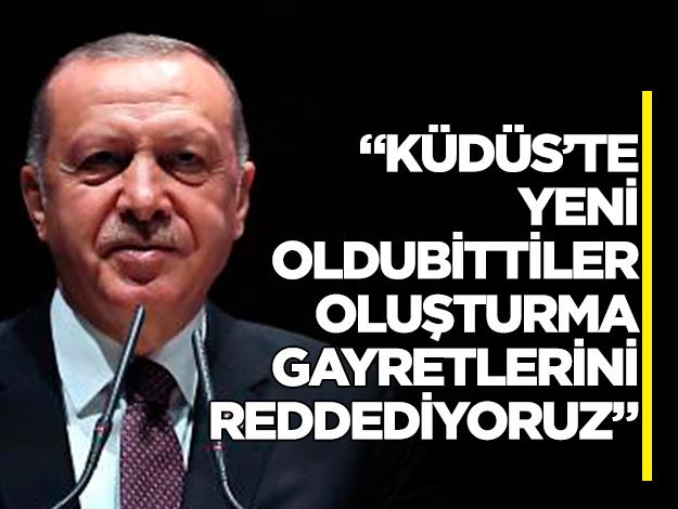Cumhurbaşkanı Erdoğan: Kudüs'te yeni oldubittiler oluşturma gayretlerini reddediyoruz
