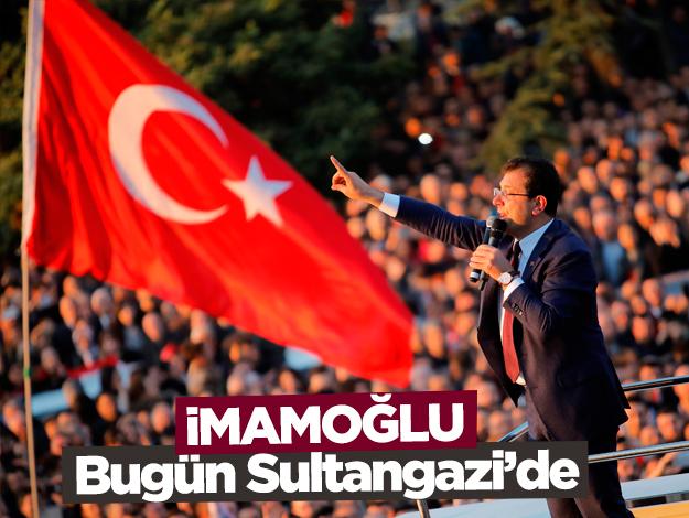 Ekrem İmamoğlu bugün Sultangazi'de - 15 Haziran Cumartesi miting programı