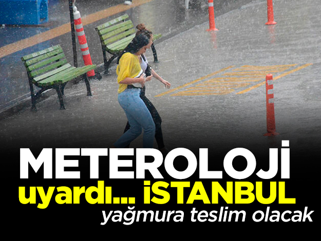 Meteoroloji'den İstanbul için sağanak yağmur uyarısı