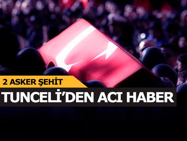 Tunceli'den acı haber: 2 asker şehit!