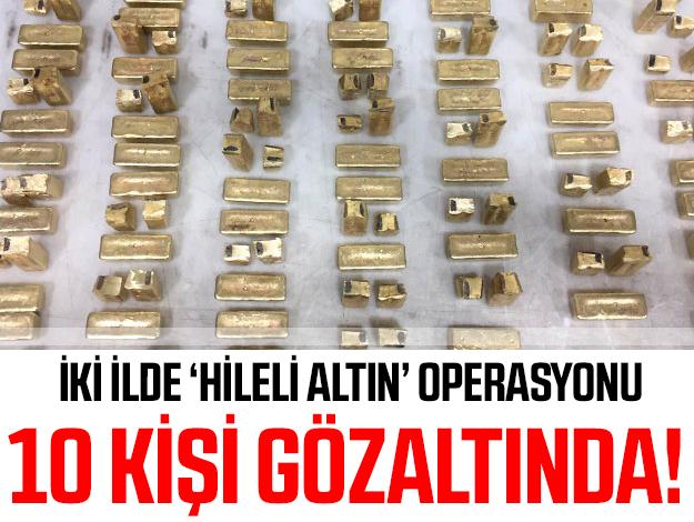 Hileli altın operasyonunda 10 gözaltı