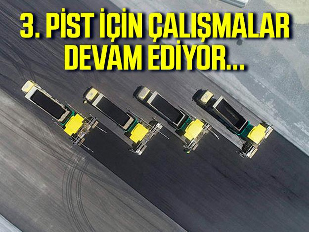 İstanbul Havalimanı'nda 3. pistin son durumu görüntülendi