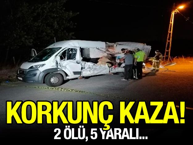 Korkunç kaza: 2 ölü 5 yaralı