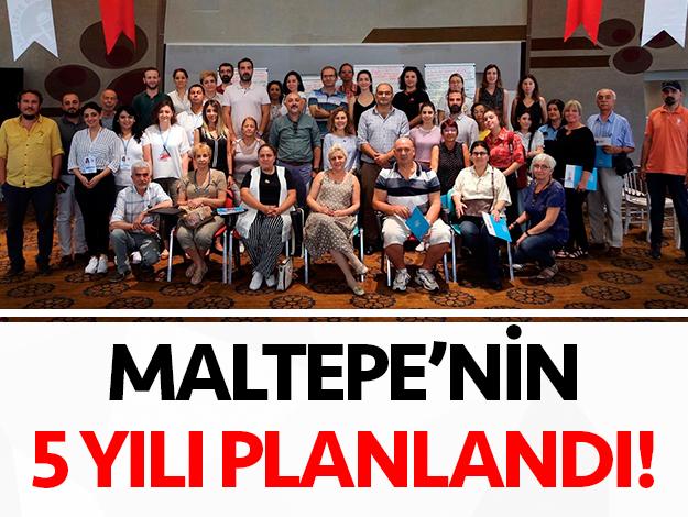 Maltepe'nin 5 yıllık vizyonu belirlendi
