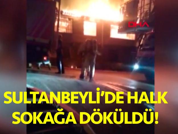 Sultanbeyli'de mahalleliyi sokağa döken yangın