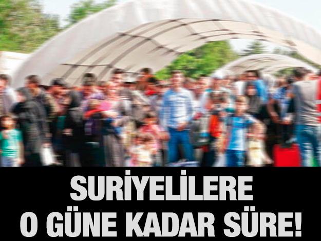 Suriyelilere 20 Ağustos tarihine kadar süre verildi