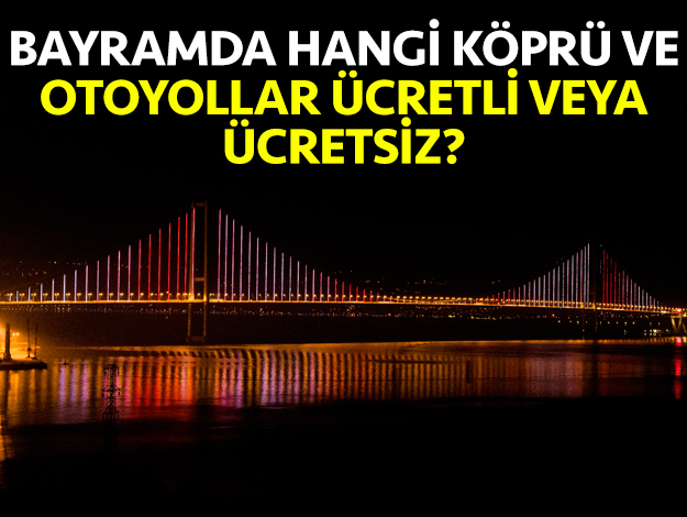 2019 Kurban Bayramı'nda hangi otoyollar ve köprüler ücretli ya da ücretsiz?