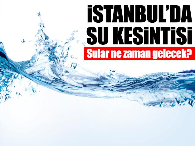 23 Ağustos Cuma İstanbul'un 9 ilçesinde su kesintisi! Sular ne zaman gelecek?