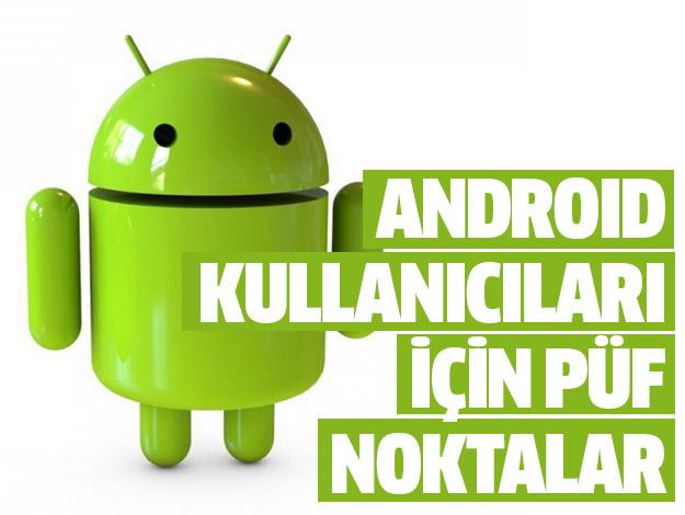 Android kullanıcıları için püf noktalar