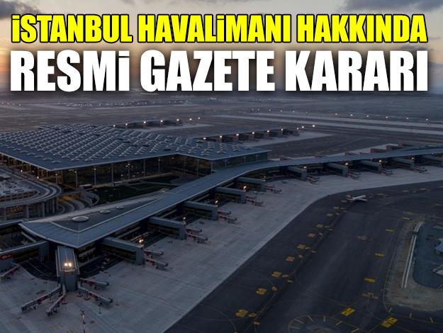 İstanbul Havalimanı daimi hava hudut kapısı oldu! Resmi Gazete kararı yayımlandı