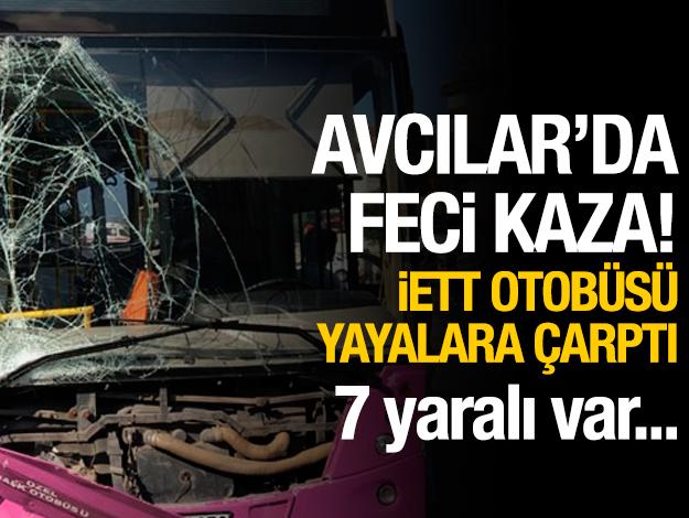 Avcılar'da feci kaza! İETT otobüsü yayalara çarptı: 7 yaralı