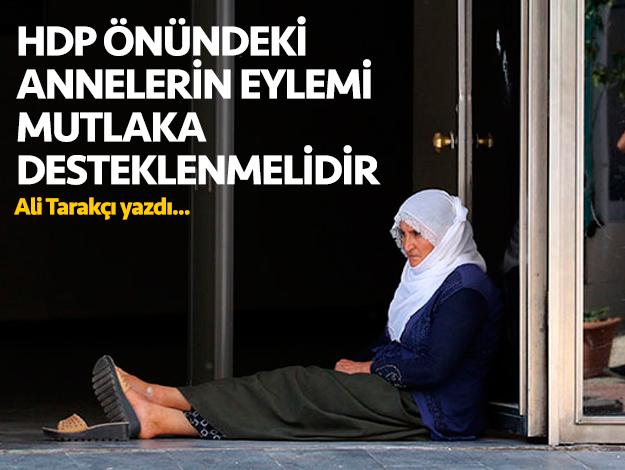 Diyarbakır HDP önündeki annelerin eylemi mutlaka desteklenmelidir