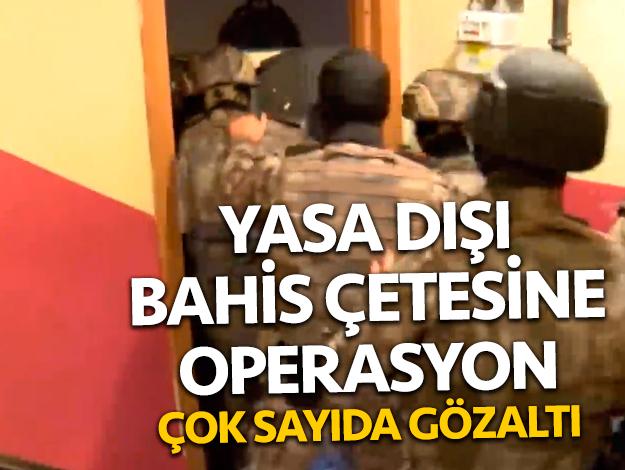 Yasa dışı bahis şebekesine operayson: Çok sayıda gözaltı var