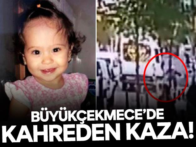 Büyükçekmece'de 3 yaşındaki Esila Nur Karaaslan hayatını kaybetti