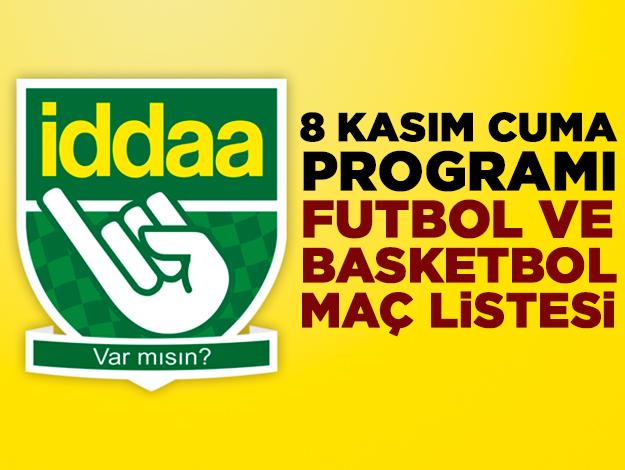 8 Kasım Cuma İddaa tahminleri   Futbol ve basketbol programı