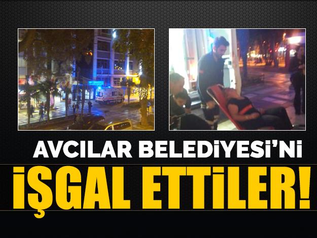 Avcılar Belediyesi'ni işgal ettiler, çalışanlara saldırdılar!