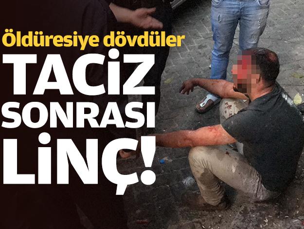 Beyoğlu'nda taciz iddiası sonrası linç! Öldüresiye dövdüler