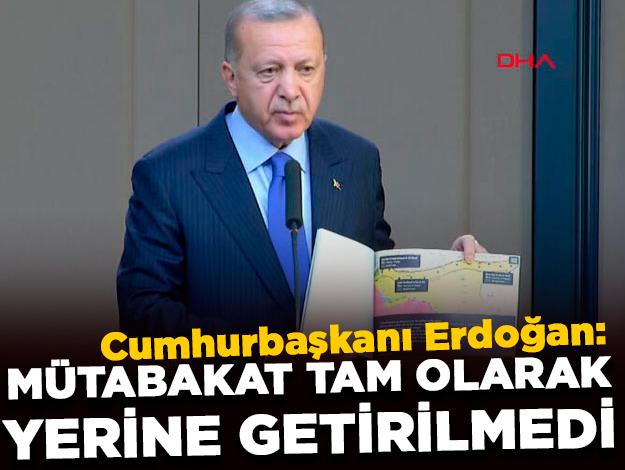 Cumhurbaşkanı Erdoğan: Mütabakat tam olarak yerine getirilmedi