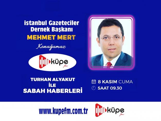 İstanbul Gazeteciler Dernek Başkanı Mehmet Mert, Küpe FM konuğu
