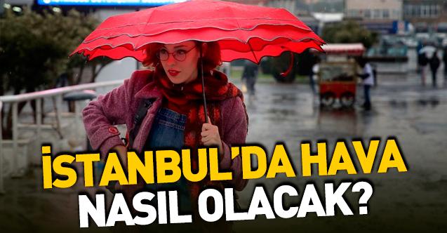 İstanbul'da haftasonu hava nasıl olacak? 5 günlük hava durumu
