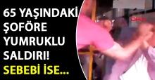 65 yaşındaki midibüs şoförüne yumruklu saldırı