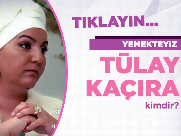 Yemekteyiz Tülay Kaçıra kimdir? Kaç yaşında, nereli ve Instagram hesabı