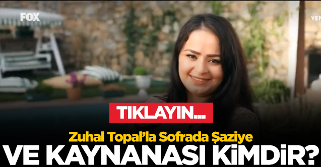 ZUHAL TOPAL'LA SOFRADA YARIŞMACISI ŞAZİYE