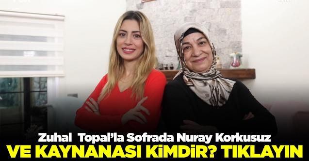 zuhal topal'la sofrada nuray korkusuz