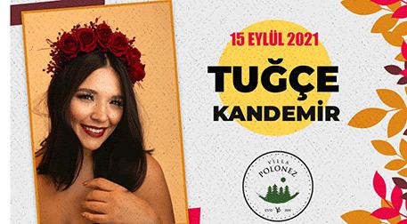 tuğçe kandemir 2021 konserleri Villa Polonez İstanbul konseri