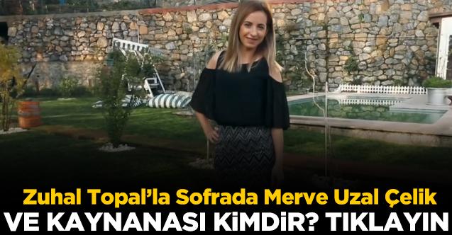 Zuhal Topal'la Sofrada Merve Uzal Çelik