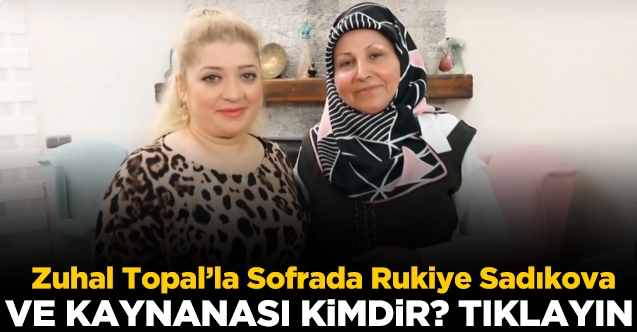 Zuhal Topal'la Sofrada Rukiye Sadıkova