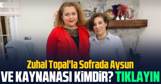 Zuhal Topal'la Sofrada Aysun Demir Korkmaz