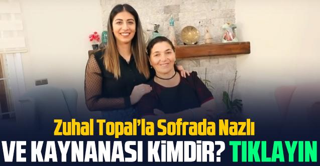 Zuhal Topal'la Sofrada Nazlı Türhan