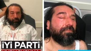 İYİ Parti'li Metin Bozkurt'a öldüresiye saldırdılar!