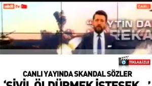 Akit TV'de Ahmet Keser'den skandal sözler: Sivil öldürmek istesek...